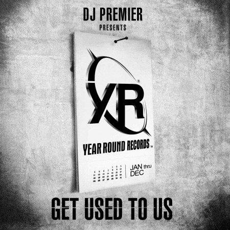 DJ Premier and Year Round Records - Get Used To Us