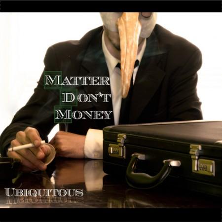 Ubiquitous - Matter Don't Money